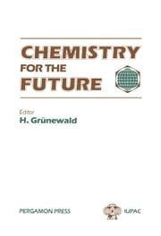 Chemistry for the Future: Proceedings of the 29th IUPAC Congress, Cologne, Federal Republic of Germany, 5-10 June 1983 ebook by Grünewald, H.
