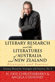 Literary Research and the Literatures of Australia and New Zealand - Strategies and Sources ebook by Faye H. Christenberry