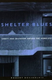Shelter Blues: Sanity and Selfhood Among the Homeless ebook by Desjarlais, Robert R.