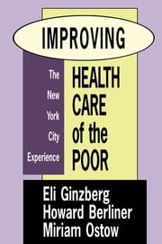 Improving Health Care of the Poor - The New York City Experience ebook by Miriam Ostow