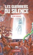 Les Guerriers du silence - Les Guerriers du silence, T1 ebook by Pierre Bordage