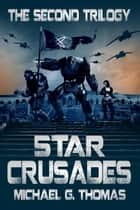 Star Crusades Uprising: The Second Trilogy (Books 4-6) ebook by Michael G. Thomas