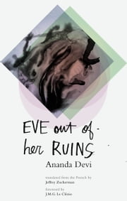 Eve Out of Her Ruins ebook by Ananda Devi,Jeffrey Zuckerman,J.M.G. Le Clézio