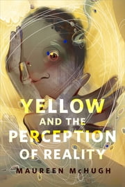 Yellow and the Perception of Reality - A Tor.com Original ebook by Maureen F. McHugh