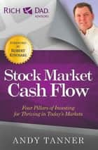 The Stock Market Cash Flow - Four Pillars of Investing for Thriving in Todays Markets ebook by Andy Tanner