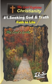 1.Seeking God and Truth - Path to Life ebook by The Lord's Scribe