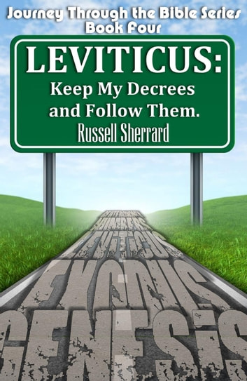 Leviticus: Keep My Decrees and Follow Them - Journey Through the Bible, #4 ebook by Russell Sherrard