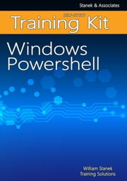 Windows PowerShell Self-Study Training Kit ebook by William Stanek Training Solutions