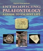 Introducing Palaeontology : A Guide to Ancient Life ebook by Patrick Wyse Jackson