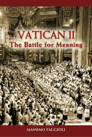 Vatican II: The Battle for Meaning ebook by Massimo Faggioli