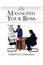 Managing Your Boss ebook by Christina Osborne