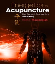 Energetics in Acupuncture - Five Element Acupuncture Made Easy ebook by Radha Thambirajah