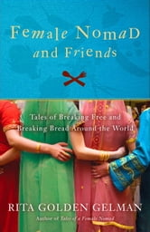 Female Nomad and Friends - Tales of Breaking Free and Breaking Bread Around the World ebook by Rita Golden Gelman