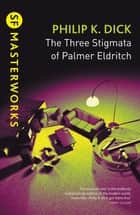The Three Stigmata of Palmer Eldritch ebook by Philip K. Dick