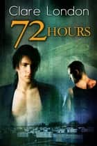 72 Hours ebook by Clare London