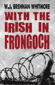 With the Irish in Frongoch ebook by W. J Brennan-Whitmore