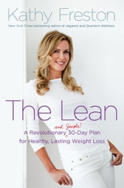 The Lean: A Revolutionary (and Simple!) 30-Day Plan for Healthy, Lasting Weight Loss - A Revolutionary (and Simple!) 30-Day Plan for Healthy, Lasting Weight Loss ebook by Kathy Freston