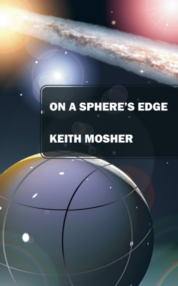 On a Sphere's Edge - Addiction, Attraction, Myth and Mystery in a Lighthearted Future ebook by Keith Mosher