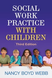 Social Work Practice with Children, Third Edition ebook by James W. Drisko, PhD, LICSW,Nancy Boyd Webb, DSW, LICSW, RPT-S
