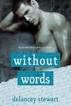Without Words ebook by Delancey Stewart