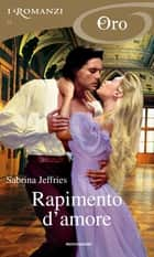Rapimento d'amore (I Romanzi Oro) ebook by Sabrina Jeffries, Ilaria Mafferri