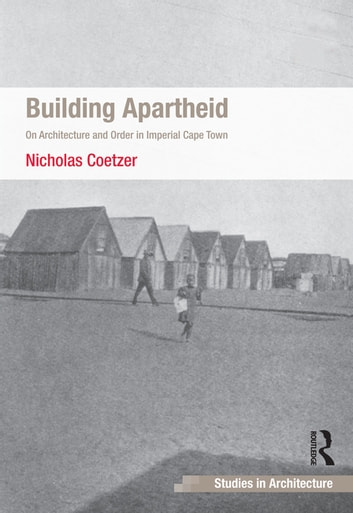 Building Apartheid - On Architecture and Order in Imperial Cape Town ebook by Nicholas Coetzer