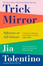 Trick Mirror: Reflections on Self-Delusion ebook by Jia Tolentino