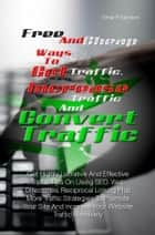 Free And Cheap Ways To Get Traffic, Increase Traffic And Convert Traffic ebook by Omar P. Sanders