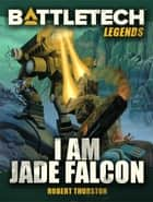 BattleTech Legends: I Am Jade Falcon ebook by Robert Thurston