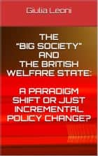 "The ""big society"" and the british welfare state: a paradigm shift or just incremental policy change? ebook by Giulia Leoni"