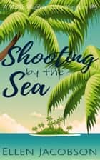 Shooting by the Sea - A Quirky Cozy Mystery ebook by
