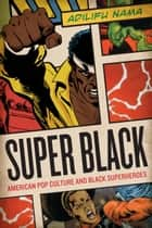 Super Black ebook by Adilifu Nama