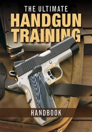 The Ultimate Handgun Training Handbook ebook by Gun Digest Editors