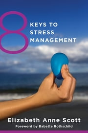 8 Keys to Stress Management (8 Keys to Mental Health) ebook by Elizabeth Anne Scott,Babette Rothschild