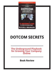 DotCom Secrets: The Underground Playbook for Growing Your Company Online - Book Review ebook by PCC