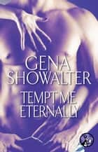 Tempt Me Eternally ebook by Gena Showalter