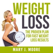 Weight Loss: The Proven Plan for Fast Weight Loss Results audiobook by Mary J. Moore