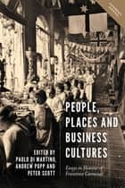 People, Places and Business Cultures - Essays in Honour of Francesca Carnevali eBook by Paolo Di Martino, Andrew Popp, Peter Scott