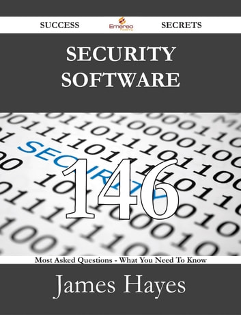 Security Software 146 Success Secrets - 146 Most Asked Questions On Security Software - What You Need To Know ebook by James Hayes