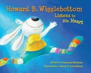 Howard B. Wigglebottom Listens to His Heart ebook by Howard Binkow,Susan F. Cornelison