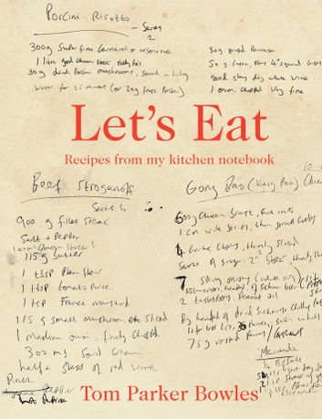 Let's Eat - Recipes from my kitchen notebook ebook by Tom Parker Bowles