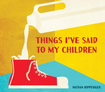 Things I've Said to My Children eBook by Nathan Ripperger