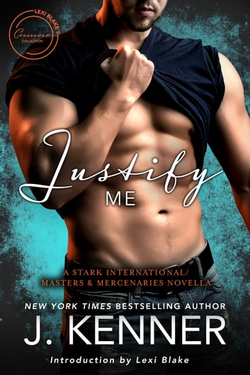 Justify Me: A Stark International/Masters and Mercenaries Novella ebook by J. Kenner,Lexi Blake