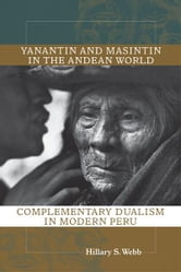 Yanantin and Masintin in the Andean World: Complementary Dualism in Modern Peru ebook by Hillary S. Webb
