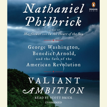 Valiant Ambition - George Washington, Benedict Arnold, and the Fate of the American Revolution audiobook by Nathaniel Philbrick