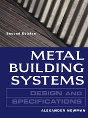 Metal Building Systems Design and Specifications 2/E - Design and Specifications ebook by Alexander Newman