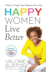 Happy Women Live Better ebook by Valorie Burton