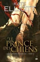 Le Prince des chiens ebook by Kate Elliott