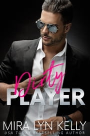 DIRTY PLAYER - A Hockey Romance ebook by Mira Lyn Kelly