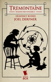 Tremontaine: Heavenly Bodies - (Episode 3) ebook by Joel Derfner,Ellen Kushner,Malinda Lo